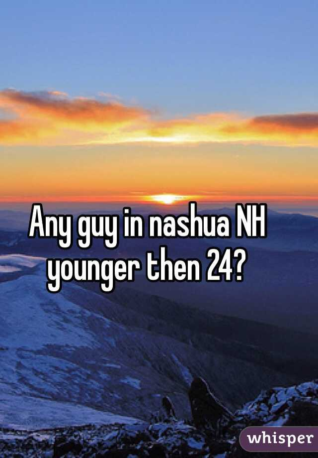 Any guy in nashua NH younger then 24?