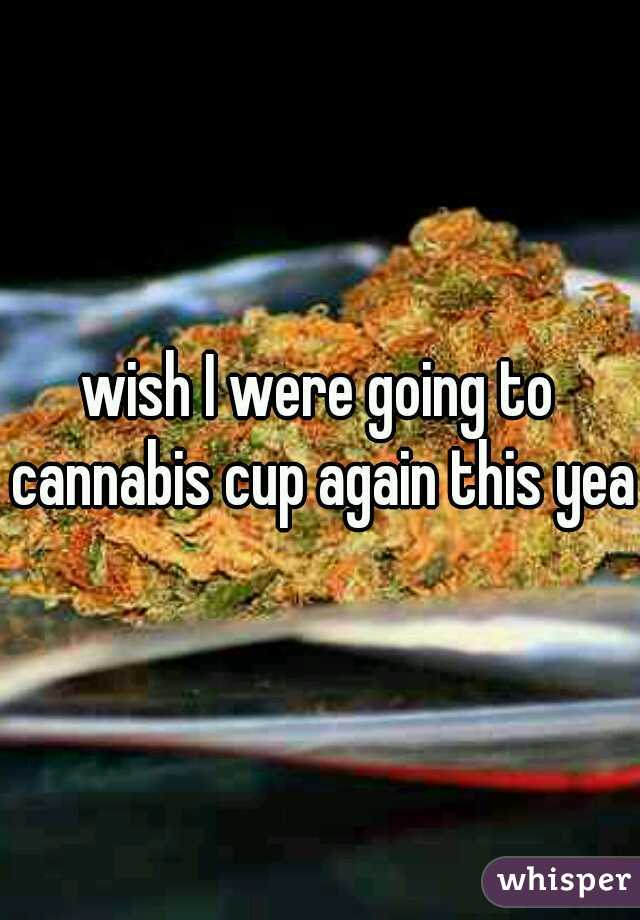 wish I were going to cannabis cup again this year