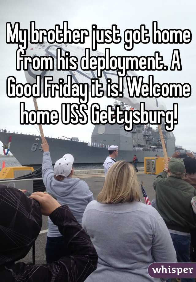 My brother just got home from his deployment. A Good Friday it is! Welcome home USS Gettysburg!