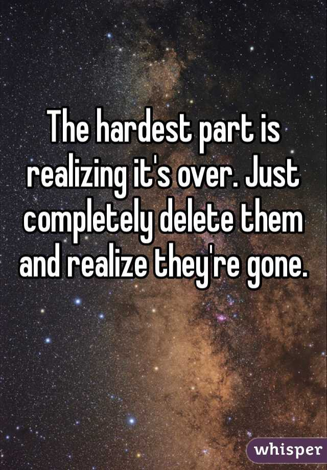The hardest part is realizing it's over. Just completely delete them and realize they're gone.
