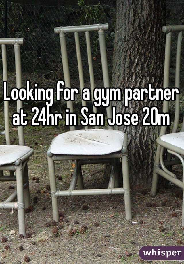Looking for a gym partner at 24hr in San Jose 20m