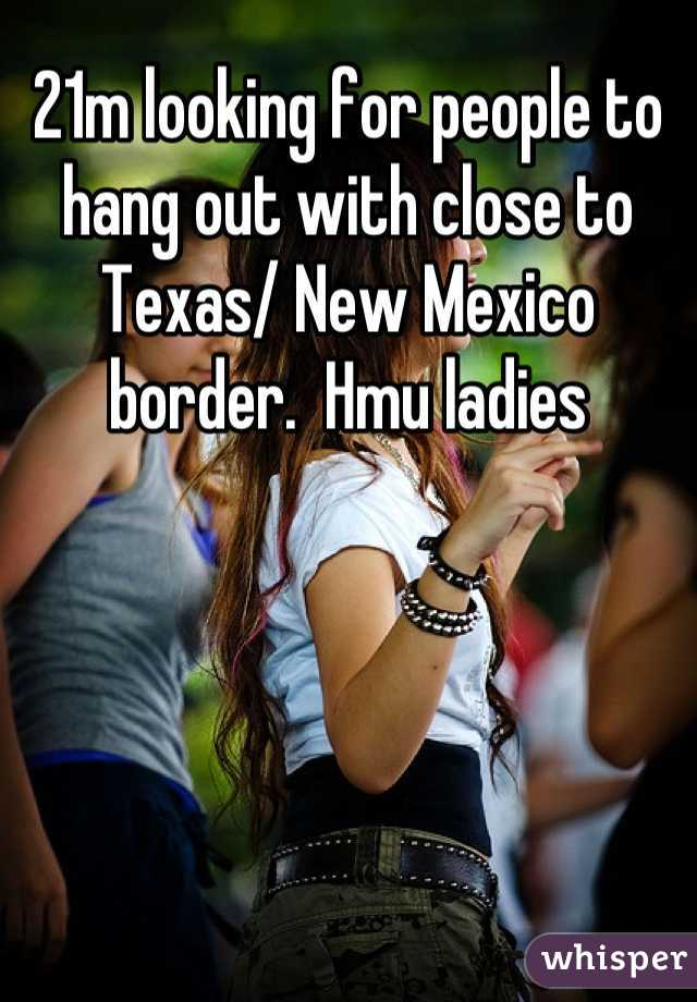 21m looking for people to hang out with close to Texas/ New Mexico border.  Hmu ladies