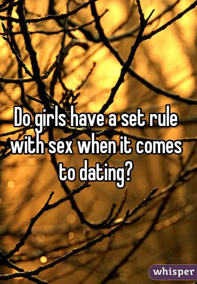Do girls have a set rule with sex when it comes to dating?