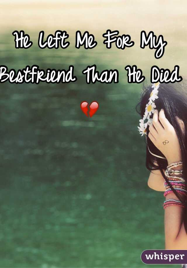 He Left Me For My Bestfriend Than He Died 💔