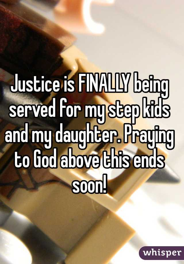 Justice is FINALLY being served for my step kids and my daughter. Praying to God above this ends soon!