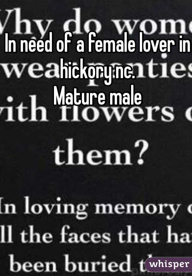 In need of a female lover in hickory nc. Mature male