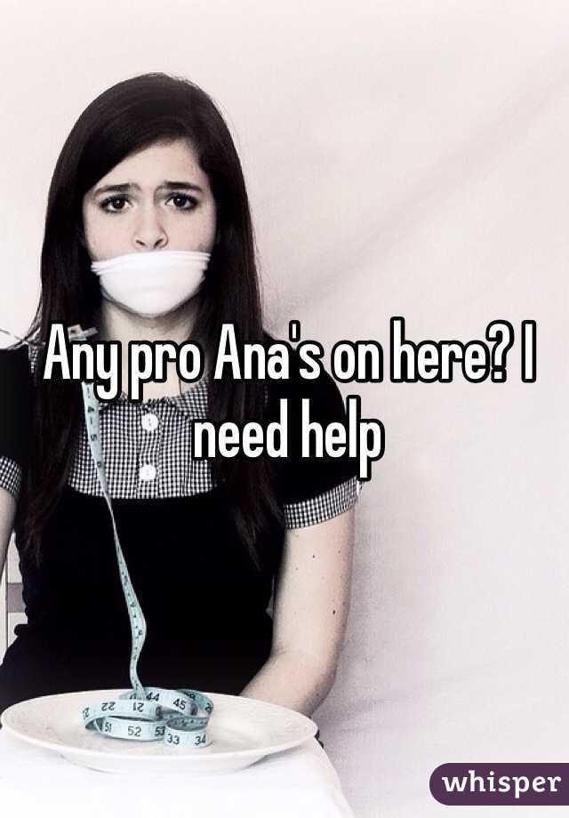 Any pro Ana's on here? I need help