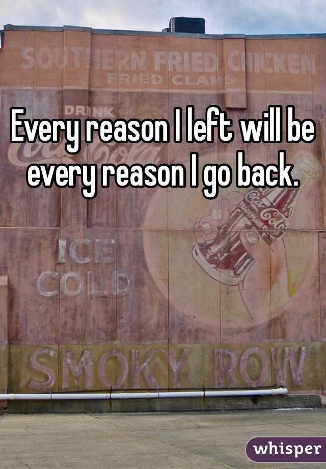 Every reason I left will be every reason I go back.
