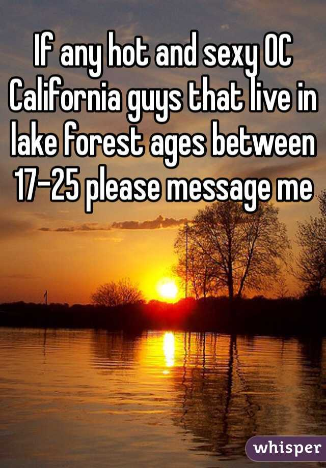 If any hot and sexy OC California guys that live in lake forest ages between 17-25 please message me