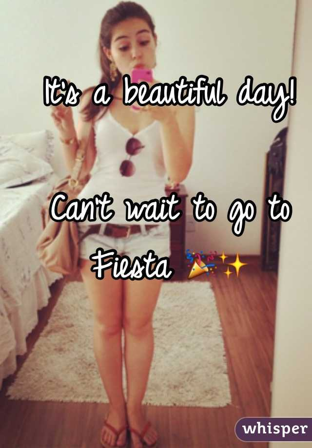 It's a beautiful day!   Can't wait to go to Fiesta 🎉✨
