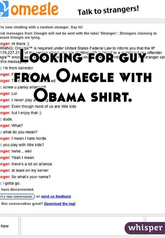 Looking for guy from Omegle with Obama shirt.
