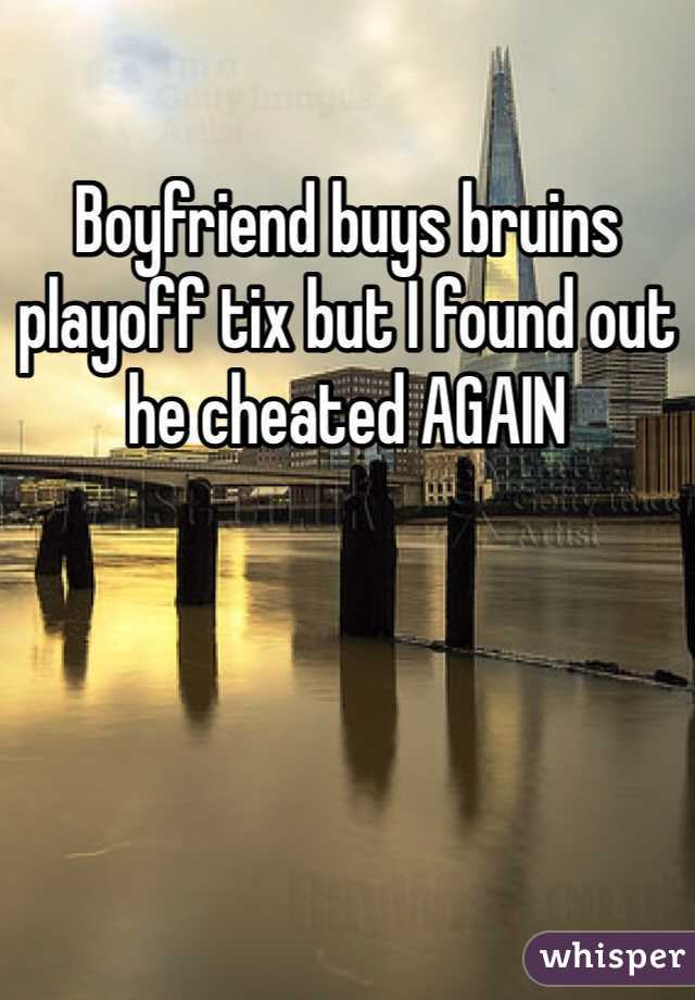 Boyfriend buys bruins playoff tix but I found out he cheated AGAIN