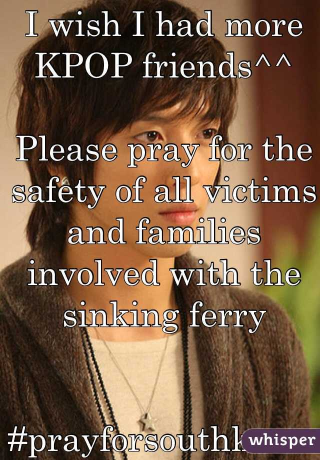 I wish I had more KPOP friends^^   Please pray for the safety of all victims and families involved with the sinking ferry    #prayforsouthkoreanferry