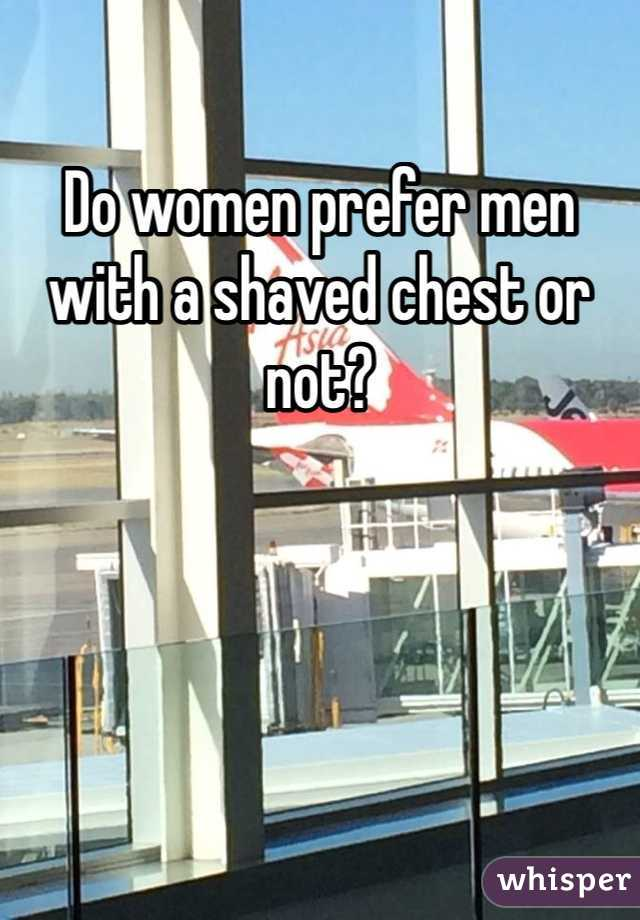 Do women prefer men with a shaved chest or not?