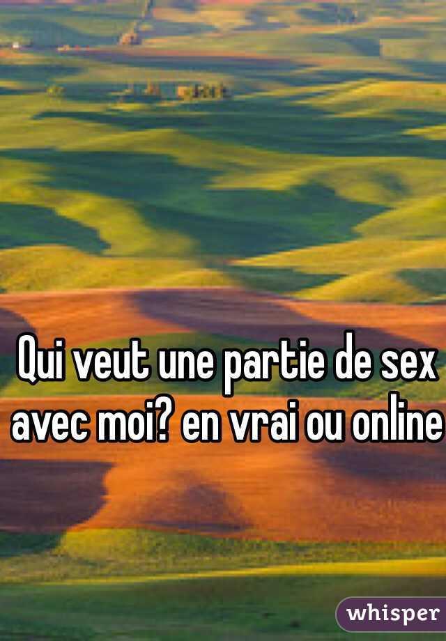 Qui veut une partie de sex avec moi? en vrai ou online