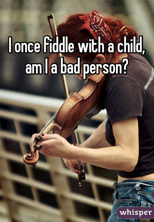 I once fiddle with a child, am I a bad person?