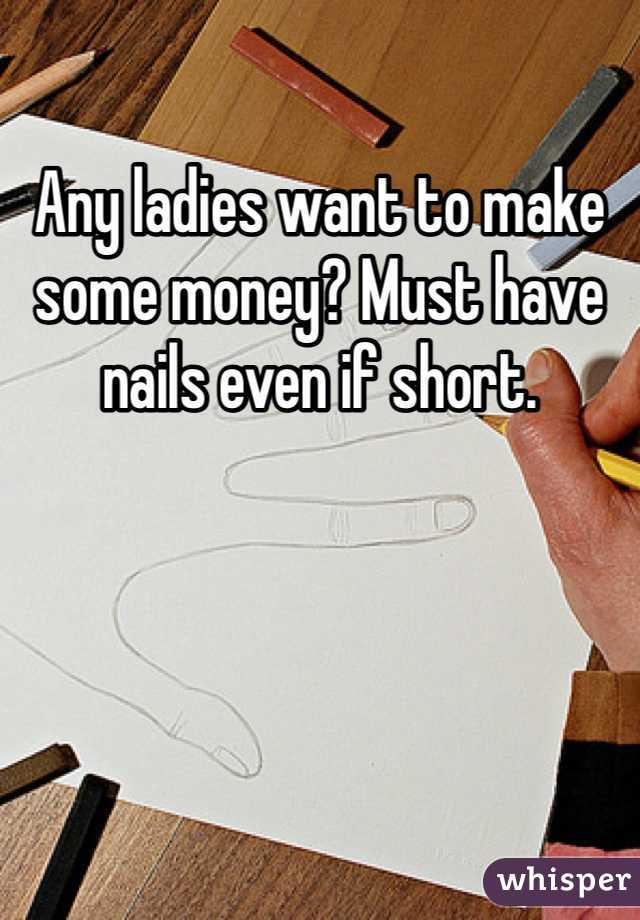 Any ladies want to make some money? Must have nails even if short.