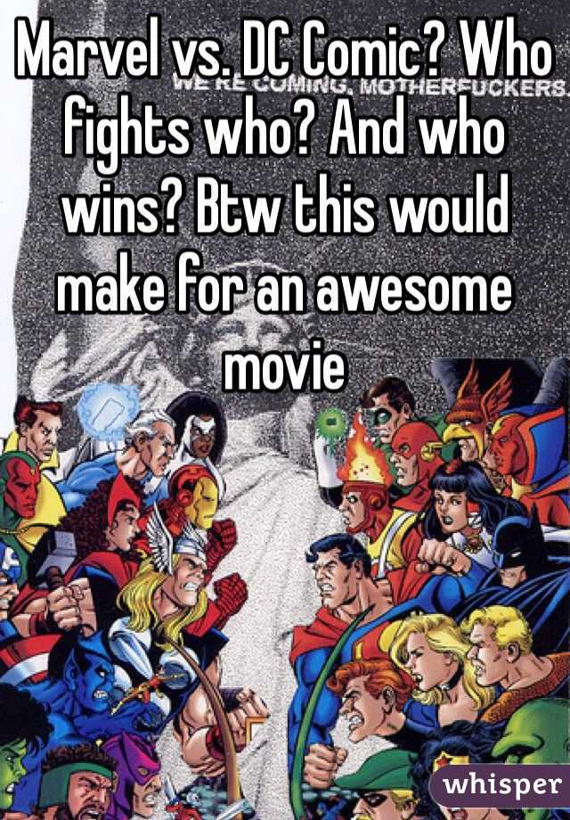 Marvel vs. DC Comic? Who fights who? And who wins? Btw this would make for an awesome movie