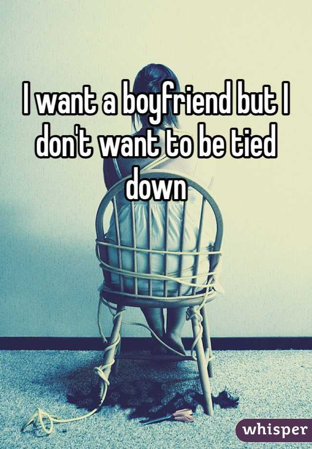 I want a boyfriend but I don't want to be tied down