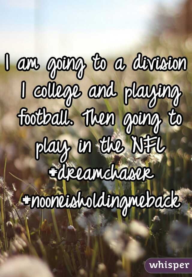 I am going to a division 1 college and playing football. Then going to play in the NFL #dreamchaser #nooneisholdingmeback