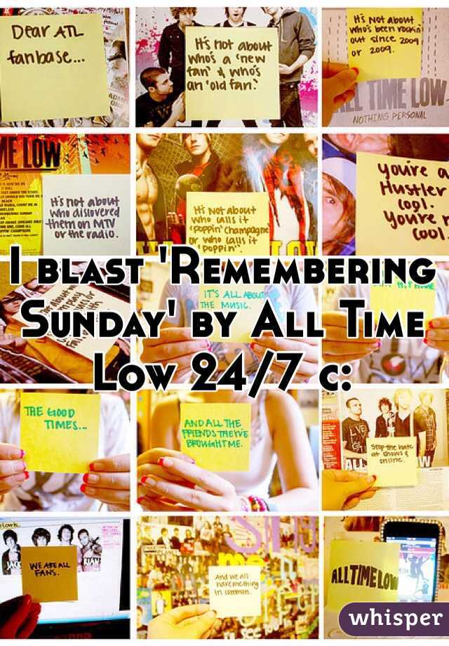 I blast 'Remembering Sunday' by All Time Low 24/7 c: