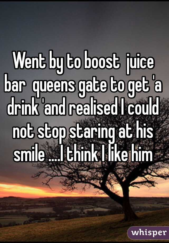Went by to boost  juice bar  queens gate to get 'a drink 'and realised I could not stop staring at his smile ....I think I like him