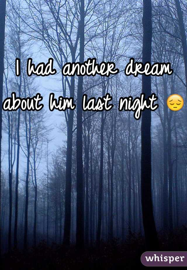 I had another dream about him last night 😔