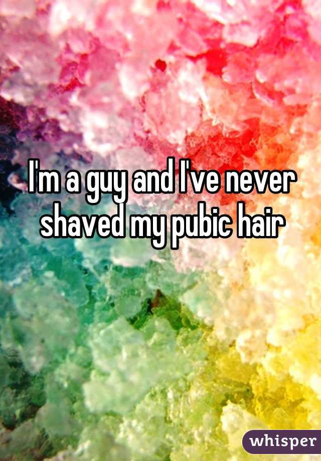 I'm a guy and I've never shaved my pubic hair