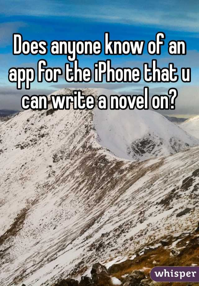Does anyone know of an app for the iPhone that u can write a novel on?