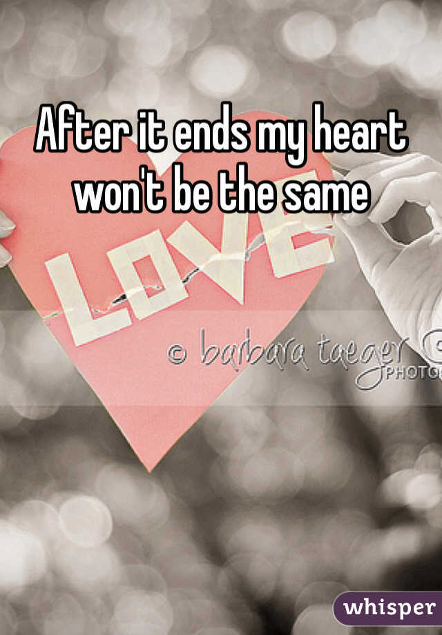 After it ends my heart won't be the same