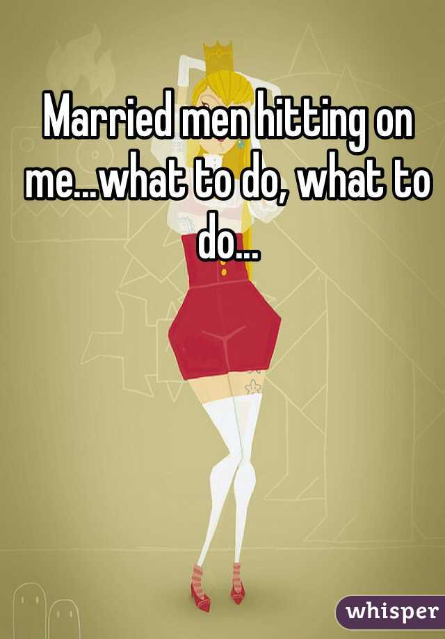 Married men hitting on me...what to do, what to do...