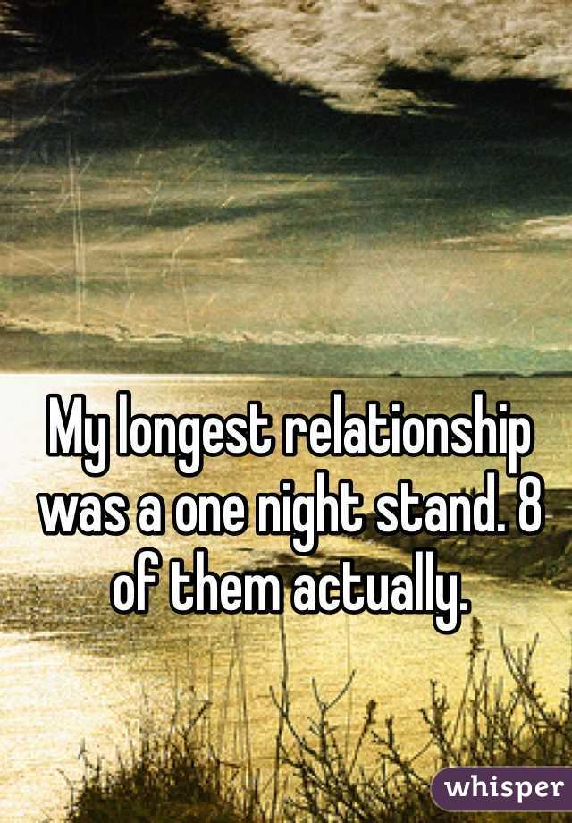 My longest relationship was a one night stand. 8 of them actually.