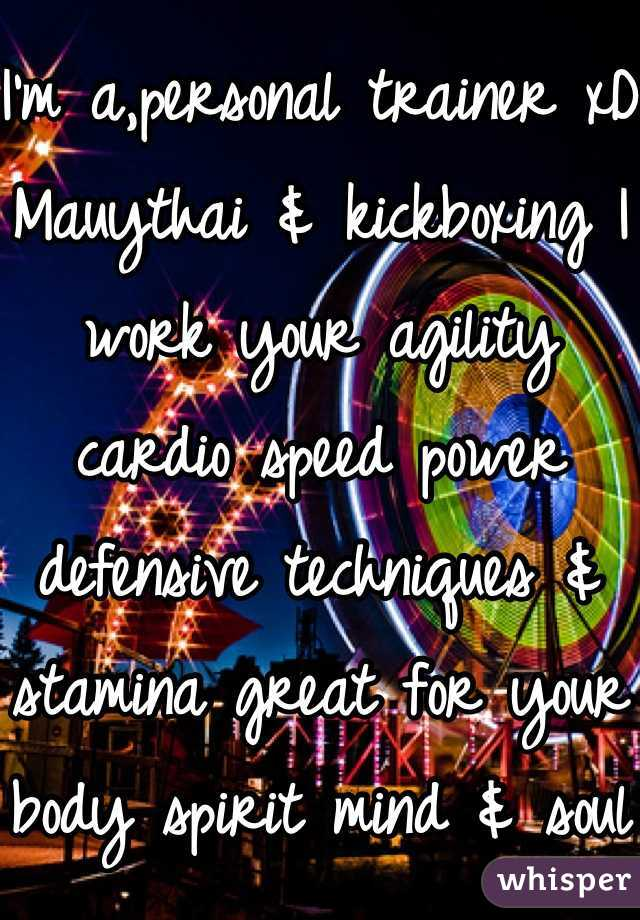 I'm a,personal trainer xD Mauythai & kickboxing I work your agility cardio speed power defensive techniques & stamina great for your body spirit mind & soul I take it easy at first then we progress to harder moves First session is free it's $20 a session after it's worth it