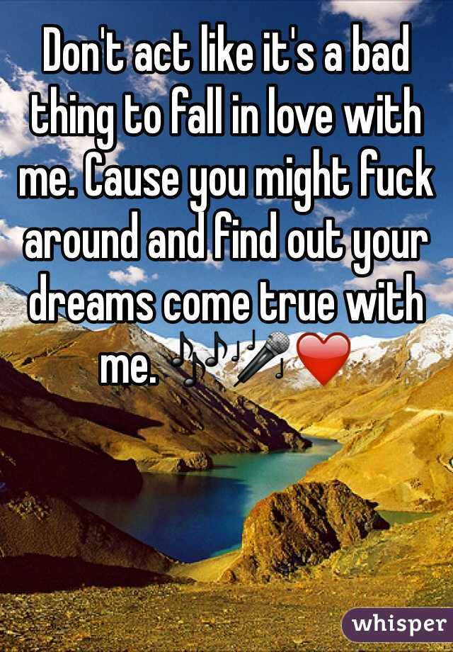 Don't act like it's a bad thing to fall in love with me. Cause you might fuck around and find out your dreams come true with me. 🎶🎤❤️