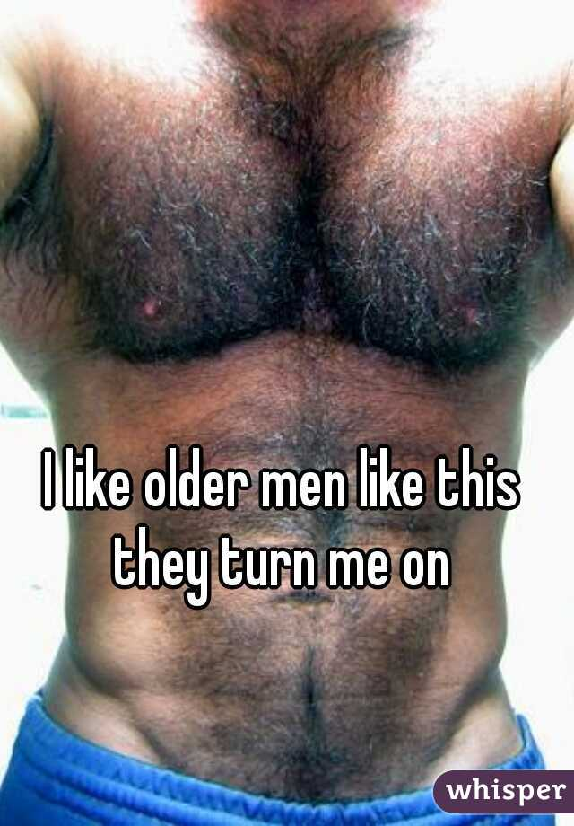 I like older men like this they turn me on