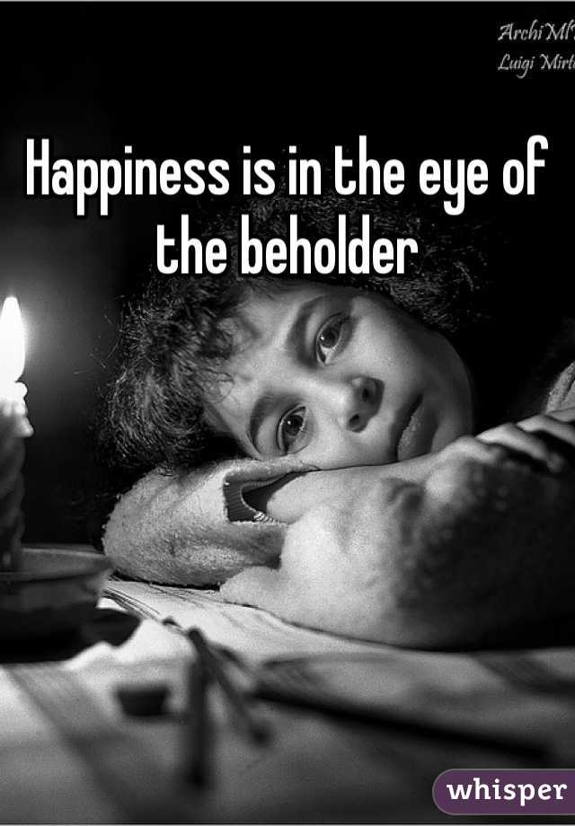 Happiness is in the eye of the beholder