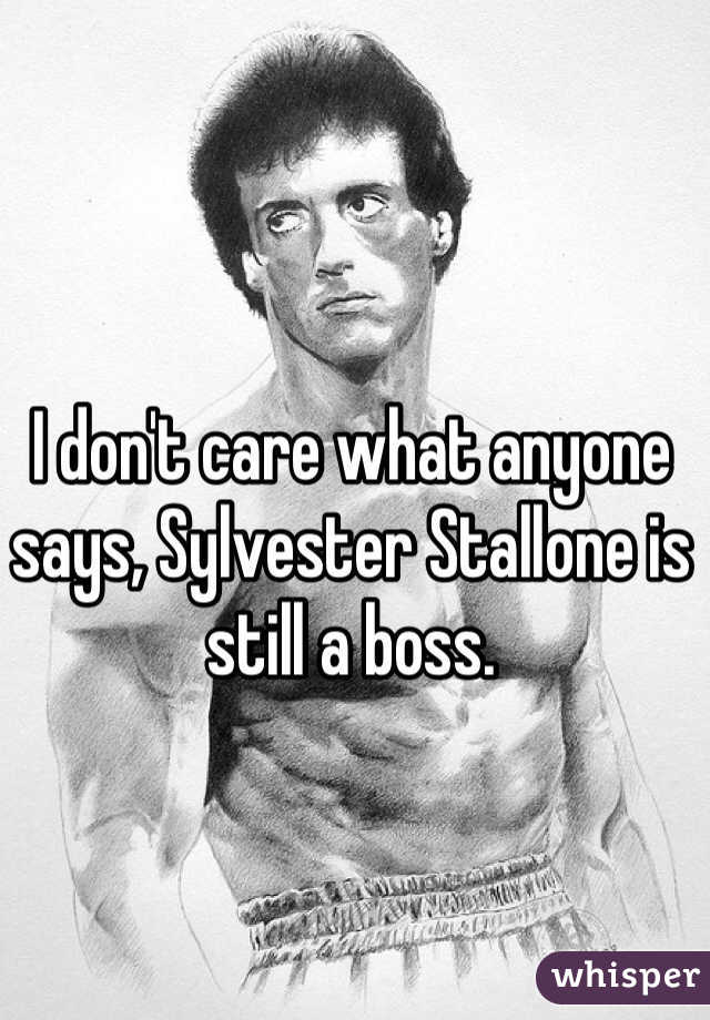 I don't care what anyone says, Sylvester Stallone is still a boss.