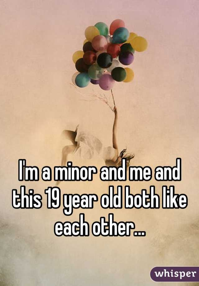 I'm a minor and me and this 19 year old both like each other...