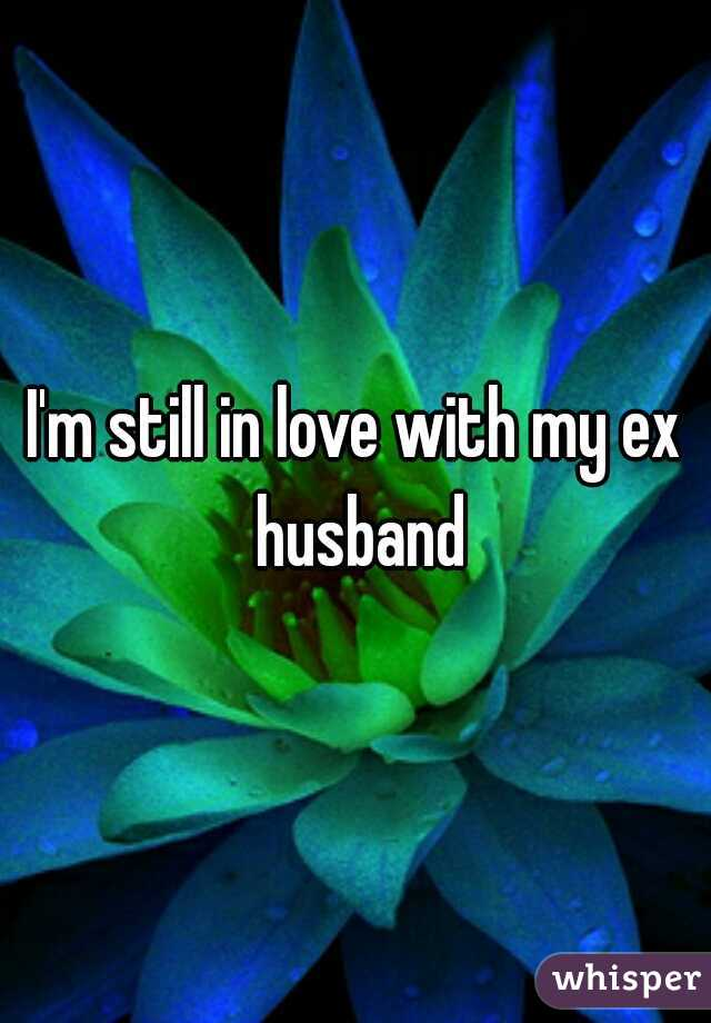 I'm still in love with my ex husband