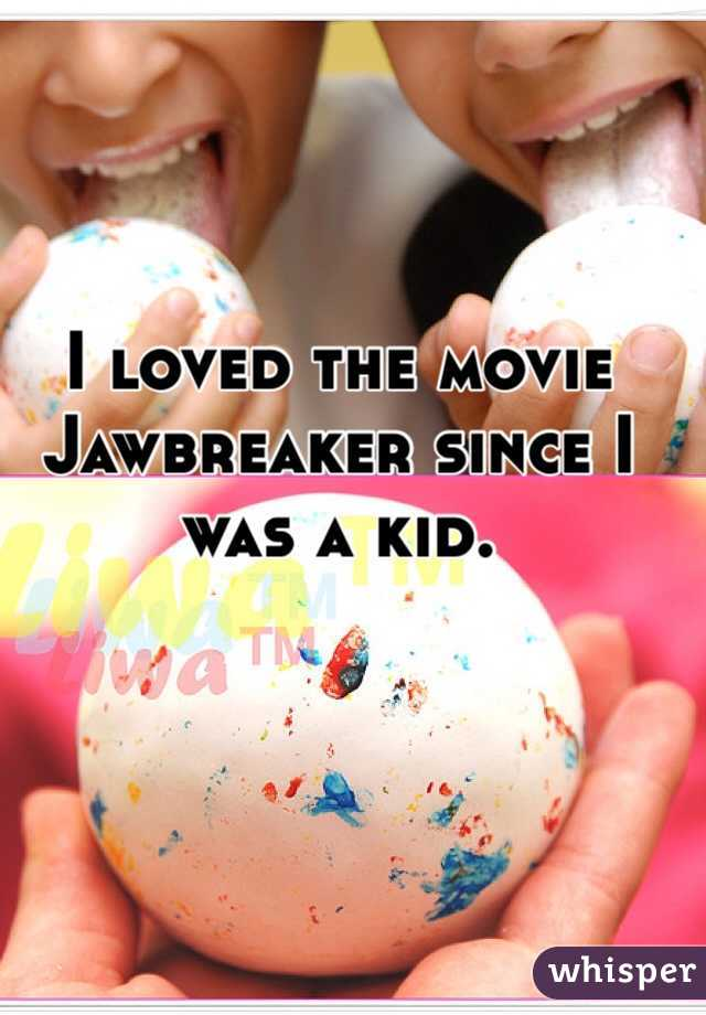 I loved the movie Jawbreaker since I was a kid.