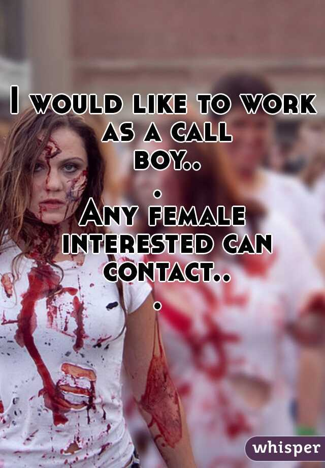 I would like to work as a call boy...  Any female interested can contact...