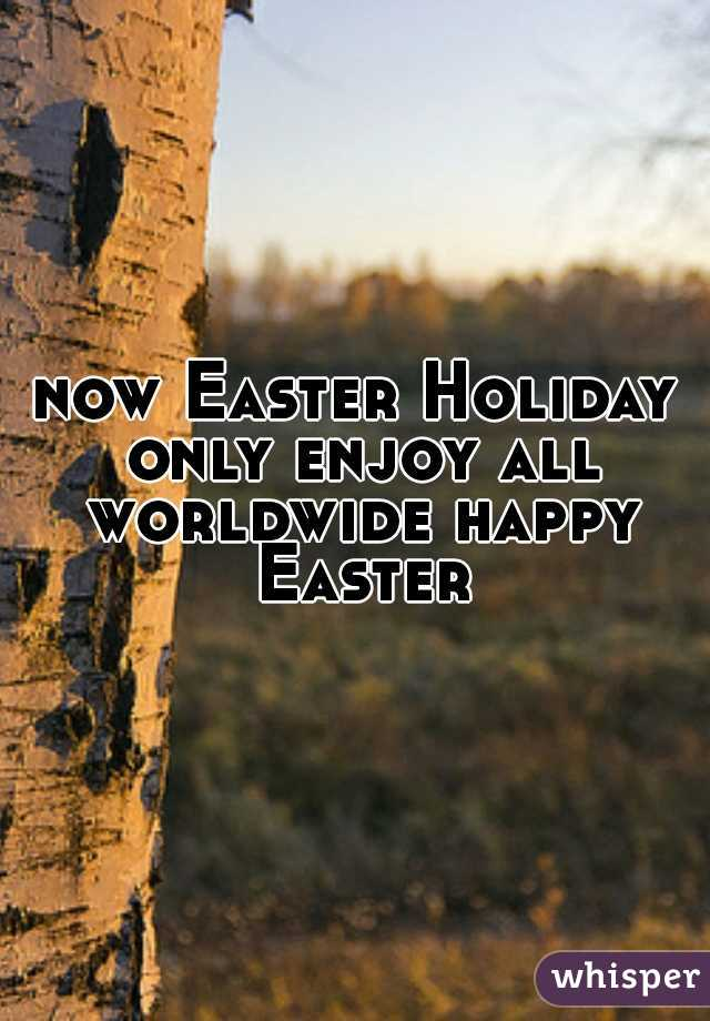 now Easter Holiday only enjoy all worldwide happy Easter