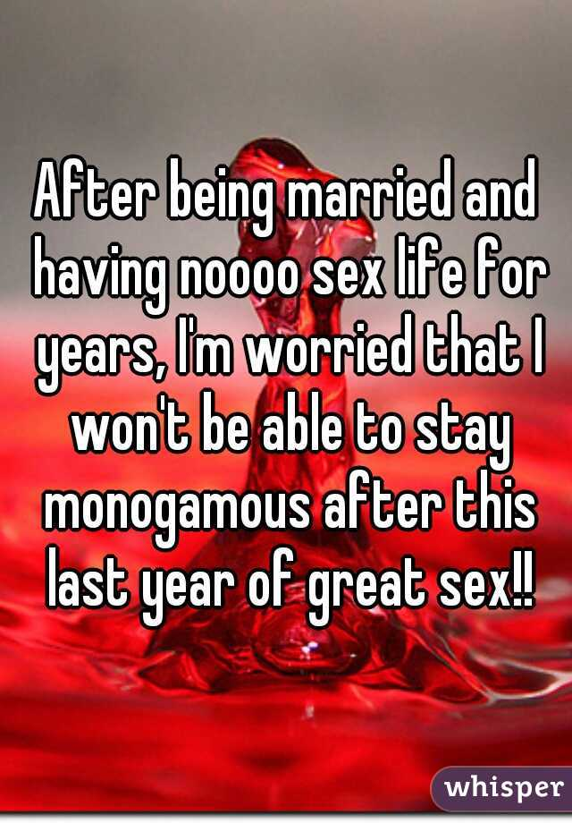 After being married and having noooo sex life for years, I'm worried that I won't be able to stay monogamous after this last year of great sex!!