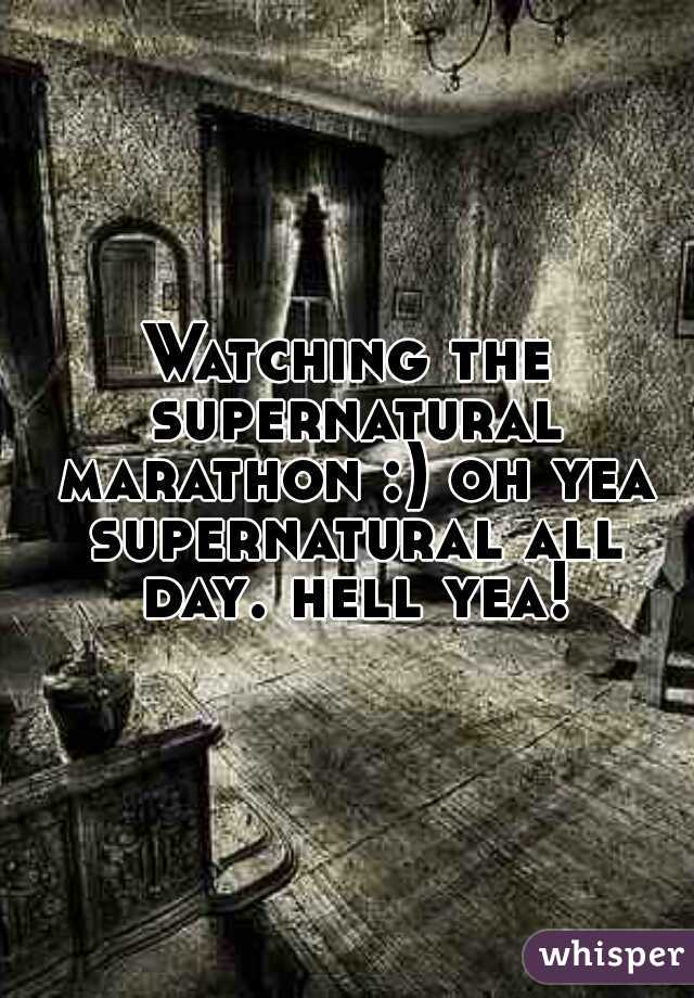 Watching the supernatural marathon :) oh yea supernatural all day. hell yea!