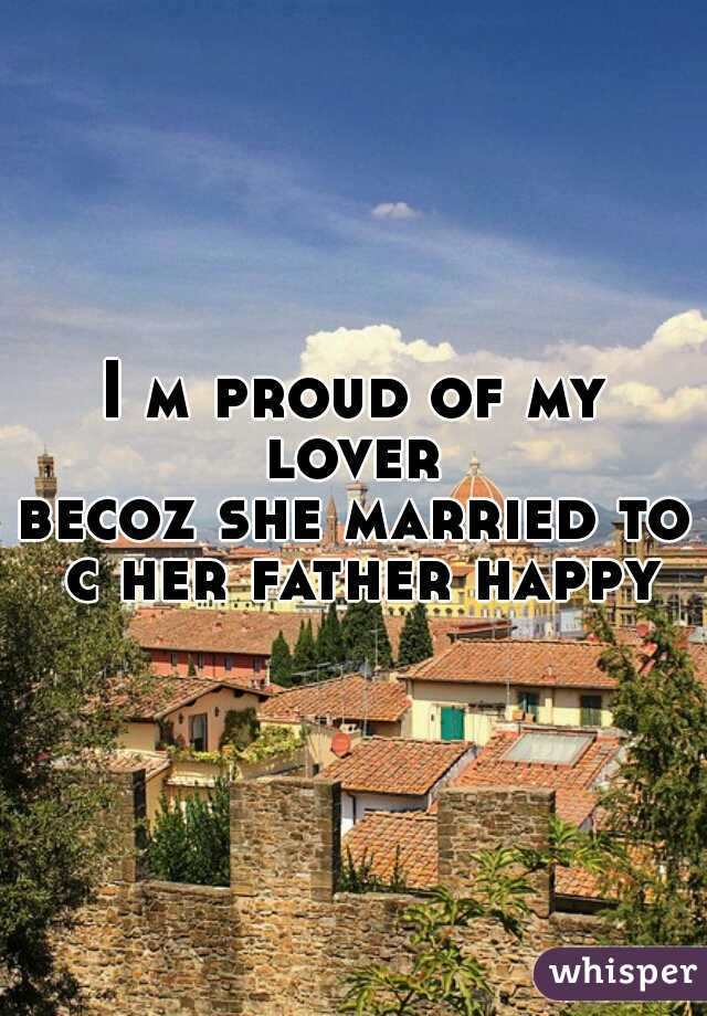 I m proud of my lover  becoz she married to c her father happy
