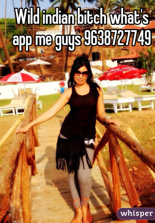 Wild indian bitch what's app me guys 9638727749