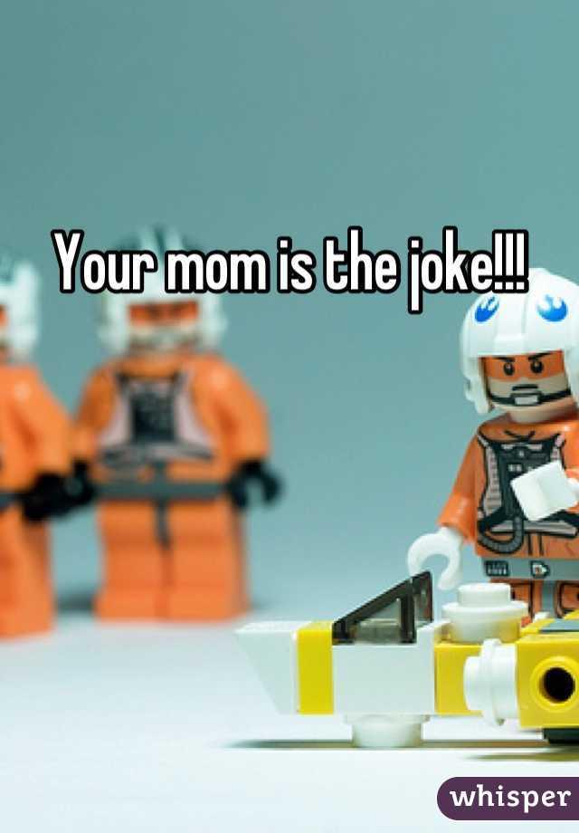Your mom is the joke!!!