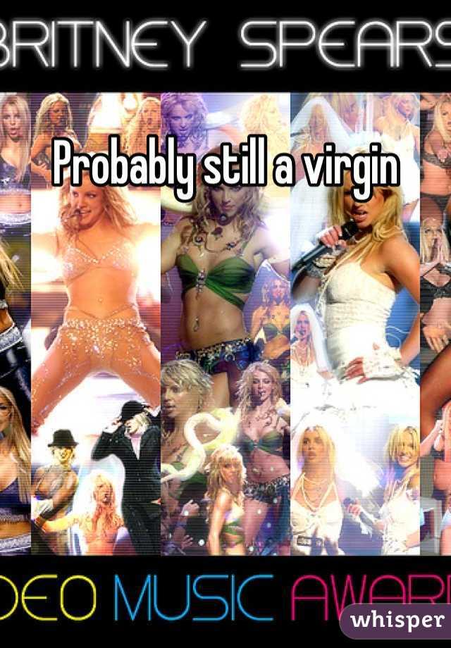 Probably still a virgin