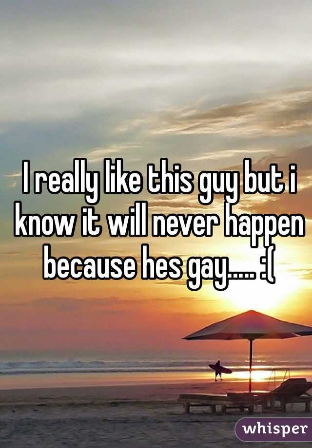 I really like this guy but i know it will never happen because hes gay..... :(