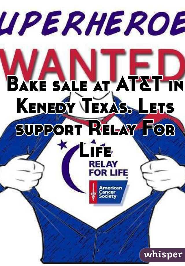 Bake sale at AT&T in Kenedy Texas. Lets support Relay For Life